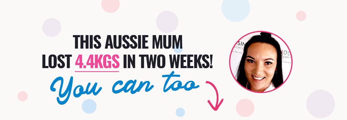 This Aussie Mum Lost 4.4Kgs in 2 weeks!